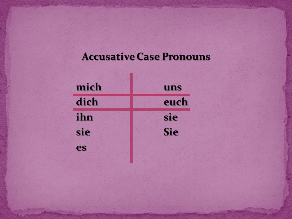 Accusative Case Pronouns michuns dicheuch ihnsie sieSie es