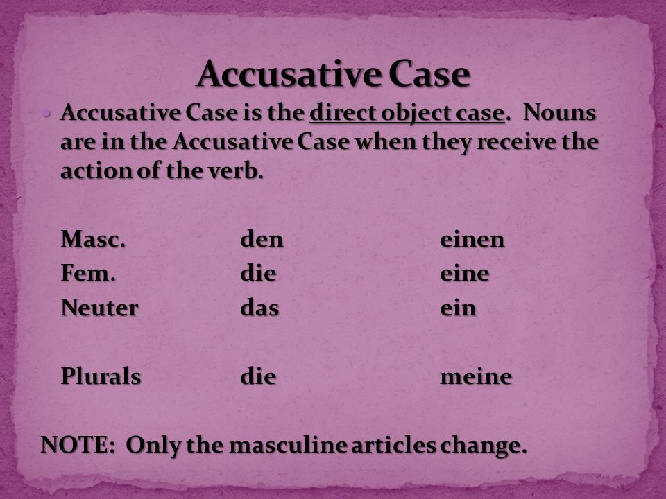 Accusative Case is the direct object case.