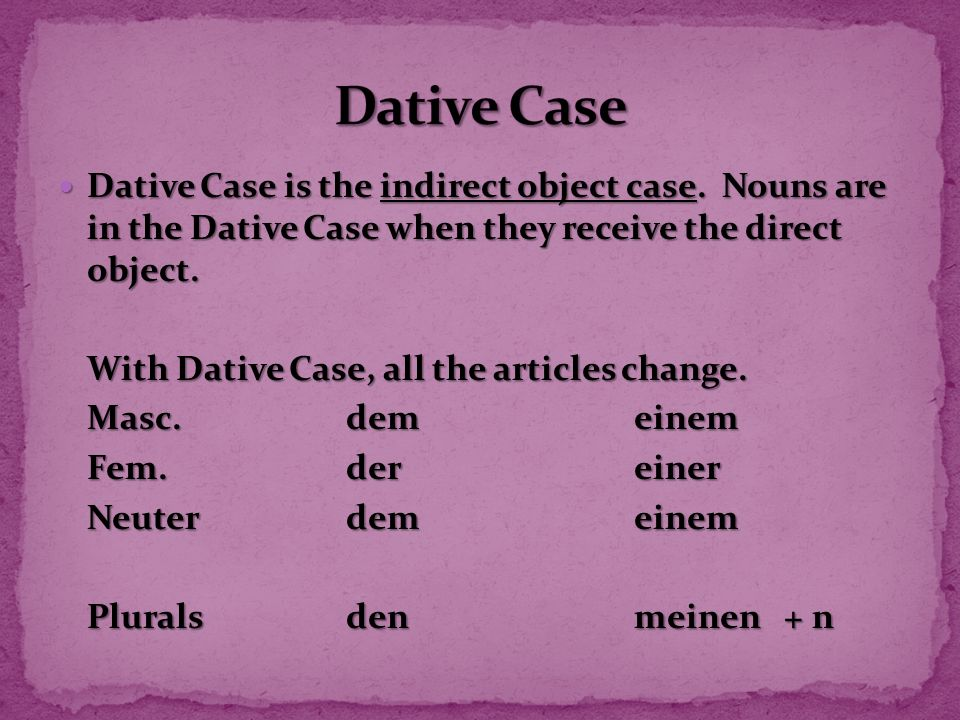 Dative Case is the indirect object case. Nouns are in the Dative Case when they receive the direct object. Dative Case is the indirect object case. No