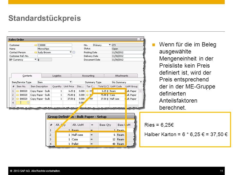 ©2013 SAP AG. Alle Rechte vorbehalten.11 Standardstückpreis Wenn für die im Beleg ausgewählte Mengeneinheit in der Preisliste kein Preis definiert ist
