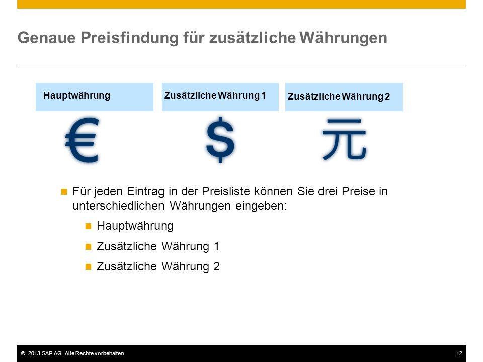©2013 SAP AG. Alle Rechte vorbehalten.12 Genaue Preisfindung für zusätzliche Währungen HauptwährungZusätzliche Währung 1 Zusätzliche Währung 2 Für jed