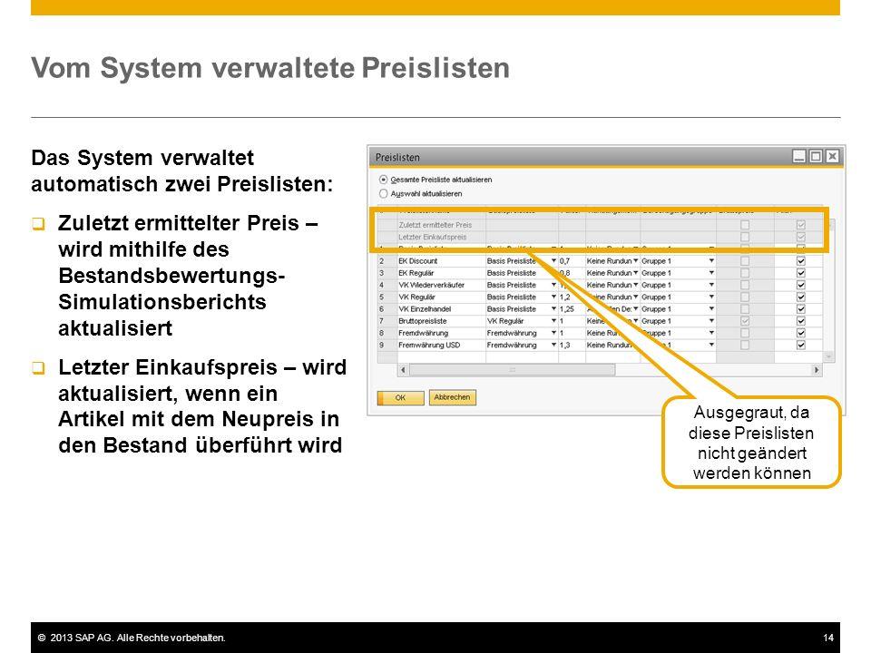 ©2013 SAP AG. Alle Rechte vorbehalten.14 Vom System verwaltete Preislisten Das System verwaltet automatisch zwei Preislisten:  Zuletzt ermittelter Pr
