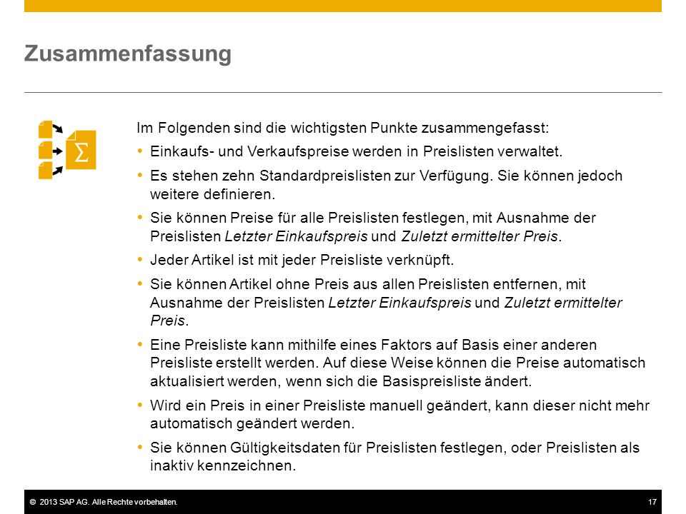 ©2013 SAP AG. Alle Rechte vorbehalten.17 Im Folgenden sind die wichtigsten Punkte zusammengefasst:  Einkaufs- und Verkaufspreise werden in Preisliste