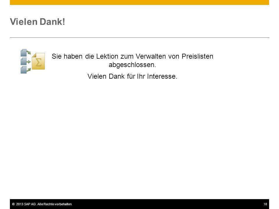 ©2013 SAP AG. Alle Rechte vorbehalten.18 Vielen Dank! Sie haben die Lektion zum Verwalten von Preislisten abgeschlossen. Vielen Dank für Ihr Interesse