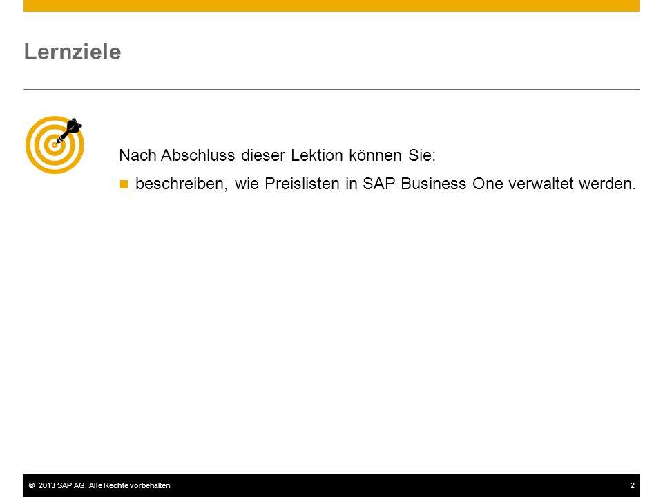 ©2013 SAP AG. Alle Rechte vorbehalten.2 Nach Abschluss dieser Lektion können Sie: beschreiben, wie Preislisten in SAP Business One verwaltet werden. L