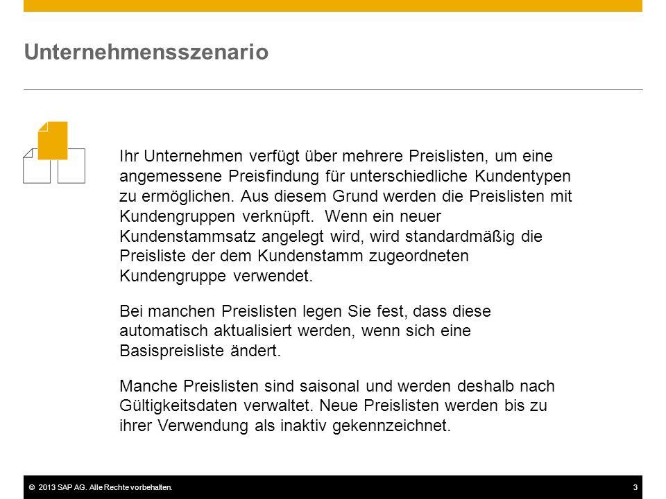 ©2013 SAP AG. Alle Rechte vorbehalten.3 Ihr Unternehmen verfügt über mehrere Preislisten, um eine angemessene Preisfindung für unterschiedliche Kunden