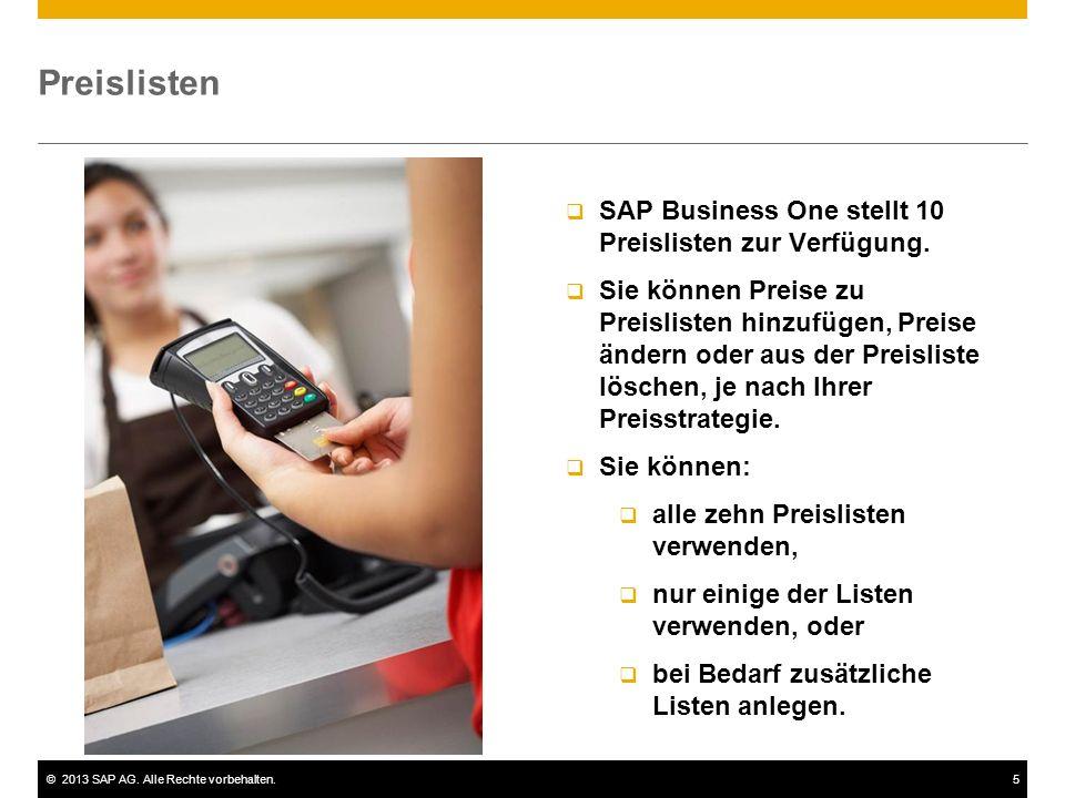 ©2013 SAP AG. Alle Rechte vorbehalten.5 Preislisten  SAP Business One stellt 10 Preislisten zur Verfügung.  Sie können Preise zu Preislisten hinzufü
