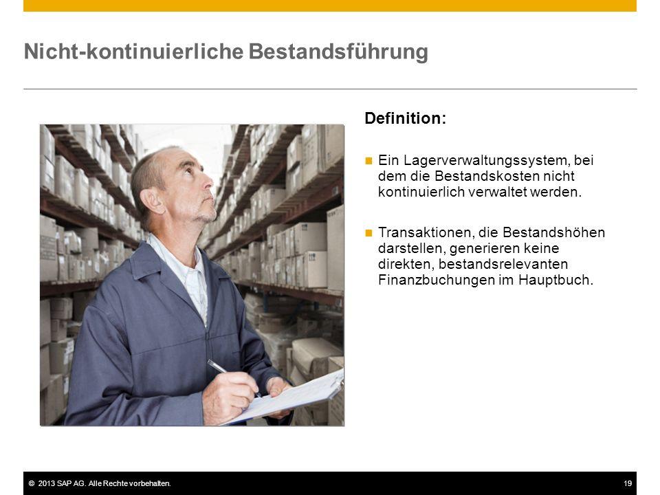 ©2013 SAP AG. Alle Rechte vorbehalten.19 Nicht-kontinuierliche Bestandsführung Definition: Ein Lagerverwaltungssystem, bei dem die Bestandskosten nich