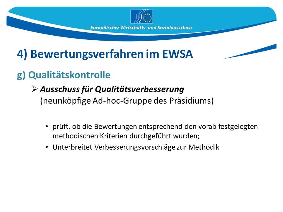 g) Qualitätskontrolle  Ausschuss für Qualitätsverbesserung (neunköpfige Ad-hoc-Gruppe des Präsidiums) prüft, ob die Bewertungen entsprechend den vorab festgelegten methodischen Kriterien durchgeführt wurden; Unterbreitet Verbesserungsvorschläge zur Methodik 4) Bewertungsverfahren im EWSA