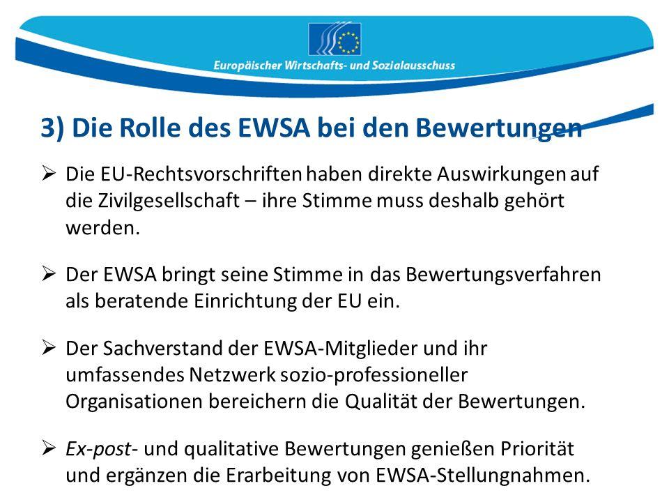 3) Die Rolle des EWSA bei den Bewertungen  Die EU-Rechtsvorschriften haben direkte Auswirkungen auf die Zivilgesellschaft – ihre Stimme muss deshalb