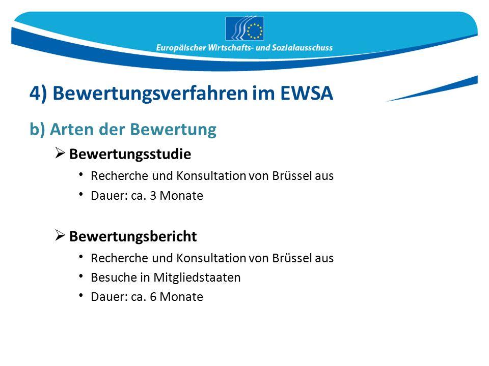 b) Arten der Bewertung  Bewertungsstudie Recherche und Konsultation von Brüssel aus Dauer: ca. 3 Monate  Bewertungsbericht Recherche und Konsultatio