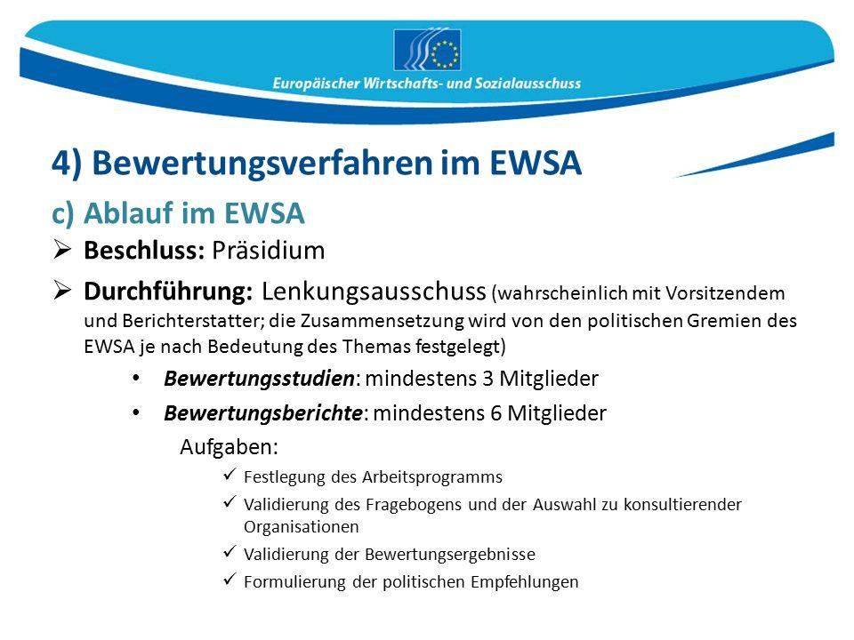 c) Ablauf im EWSA  Beschluss: Präsidium  Durchführung: Lenkungsausschuss (wahrscheinlich mit Vorsitzendem und Berichterstatter; die Zusammensetzung