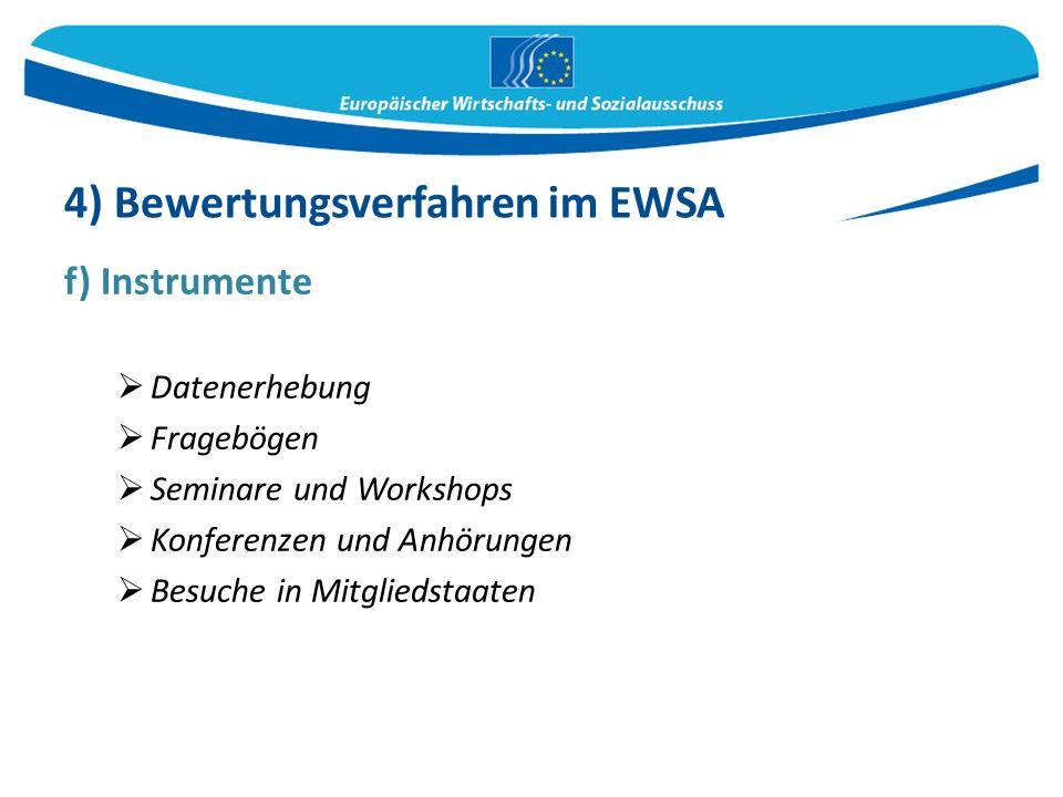 f) Instrumente  Datenerhebung  Fragebögen  Seminare und Workshops  Konferenzen und Anhörungen  Besuche in Mitgliedstaaten 4) Bewertungsverfahren im EWSA