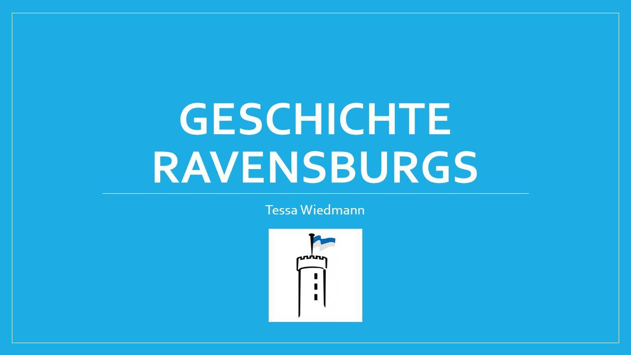 GESCHICHTE RAVENSBURGS Tessa Wiedmann