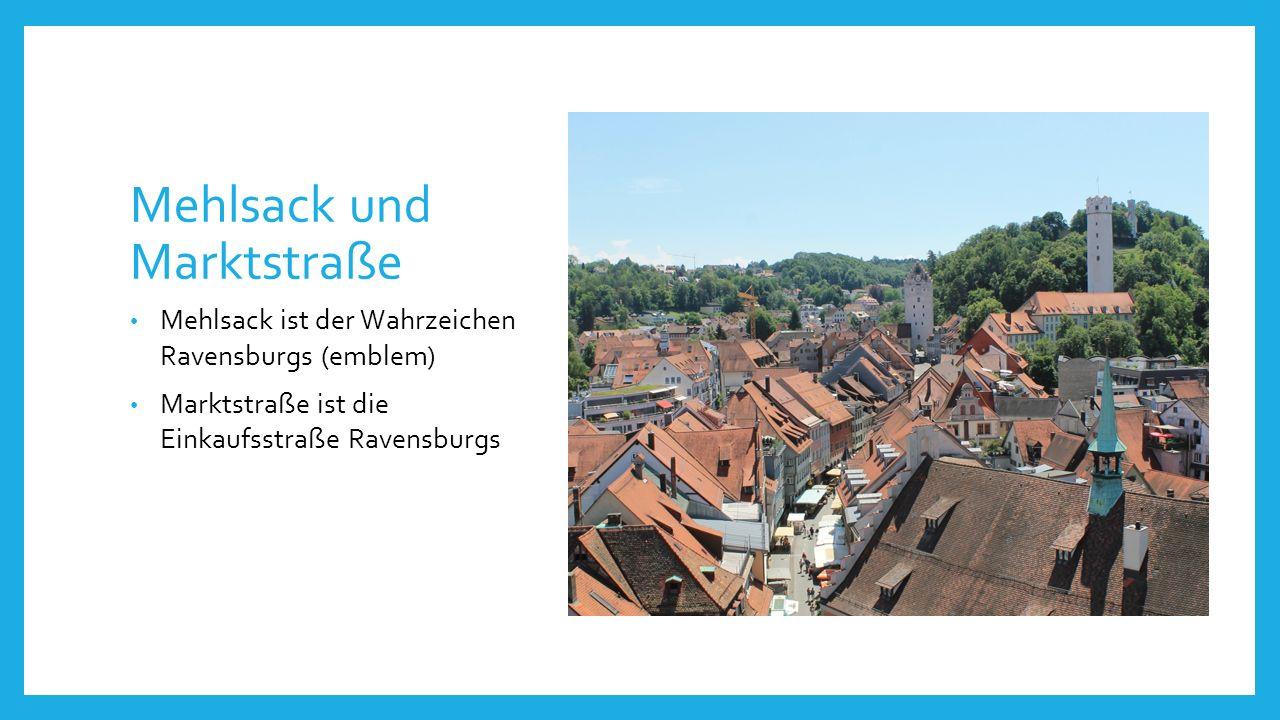 Mehlsack und Marktstraße Mehlsack ist der Wahrzeichen Ravensburgs (emblem) Marktstraße ist die Einkaufsstraße Ravensburgs