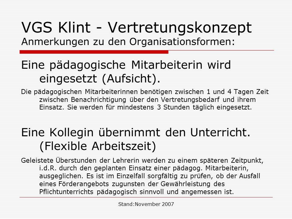 Stand:November 2007 VGS Klint - Vertretungskonzept Anmerkungen zu den Organisationsformen: Eine pädagogische Mitarbeiterin wird eingesetzt (Aufsicht).