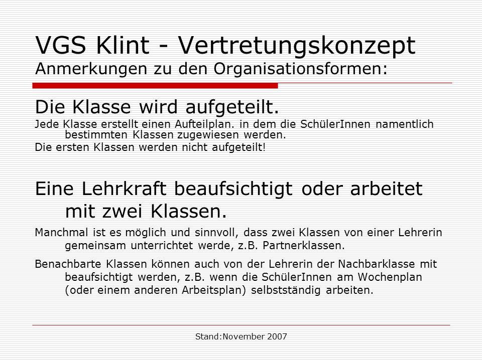 Stand:November 2007 VGS Klint - Vertretungskonzept Anmerkungen zu den Organisationsformen: Die Klasse wird aufgeteilt. Jede Klasse erstellt einen Auft