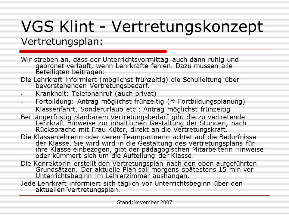 Stand:November 2007 VGS Klint - Vertretungskonzept Vertretungsplan: Wir streben an, dass der Unterrichtsvormittag auch dann ruhig und geordnet verläuf