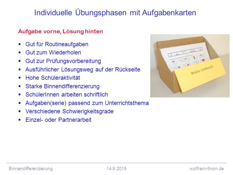 Binnendifferenzierung14.9.2015wolfram-thom.de Aufgabe vorne, Lösung hinten  Gut für Routineaufgaben  Gut zum Wiederholen  Gut zur Prüfungsvorbereit