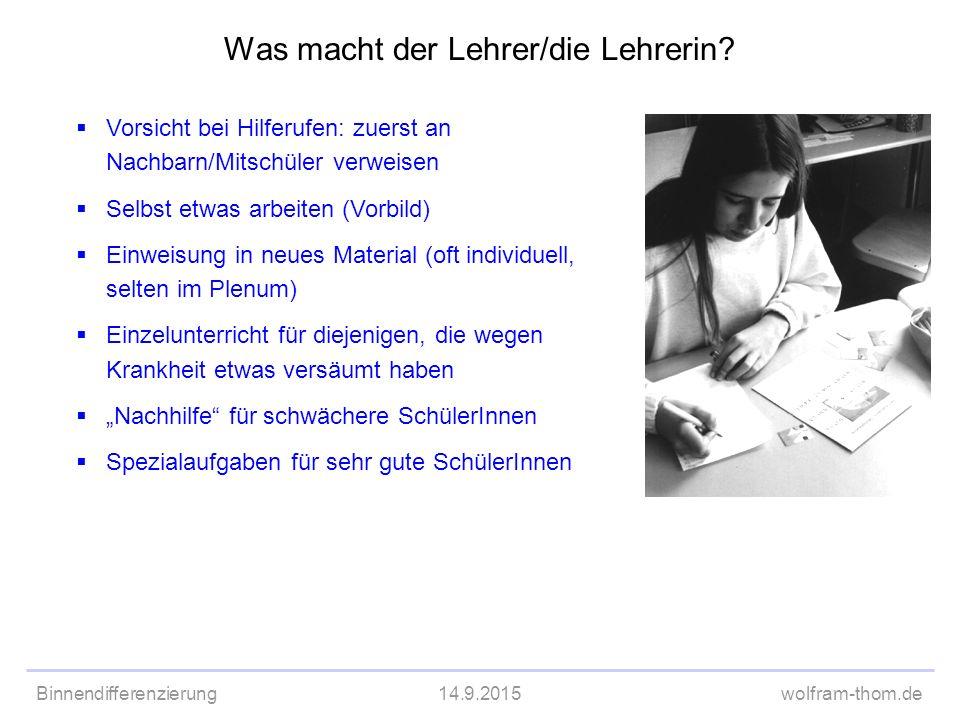 Binnendifferenzierung14.9.2015wolfram-thom.de  Vorsicht bei Hilferufen: zuerst an Nachbarn/Mitschüler verweisen  Selbst etwas arbeiten (Vorbild)  E