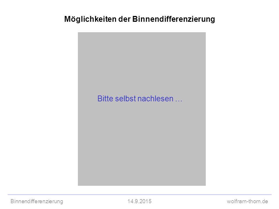 Binnendifferenzierung14.9.2015wolfram-thom.de Möglichkeiten der Binnendifferenzierung Differenzierung nach  Lernvoraussetzungen  Lerninteresse  Mot
