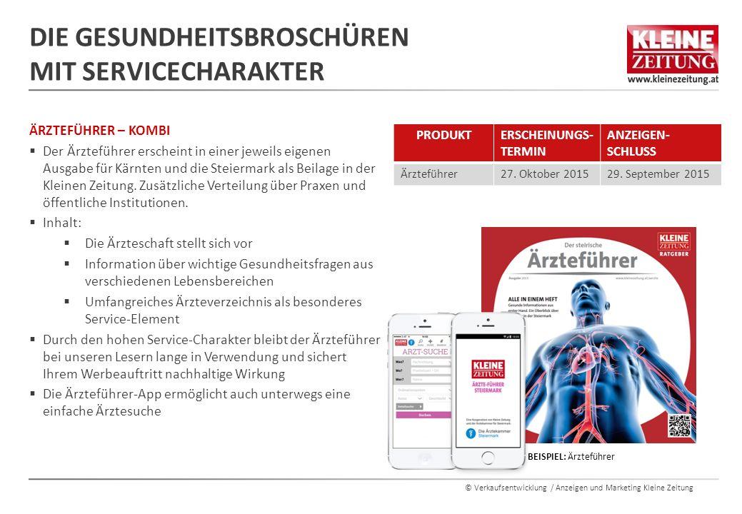 © Verkaufsentwicklung / Anzeigen und Marketing Kleine Zeitung ÄRZTEFÜHRER – KOMBI  Der Ärzteführer erscheint in einer jeweils eigenen Ausgabe für Kärnten und die Steiermark als Beilage in der Kleinen Zeitung.