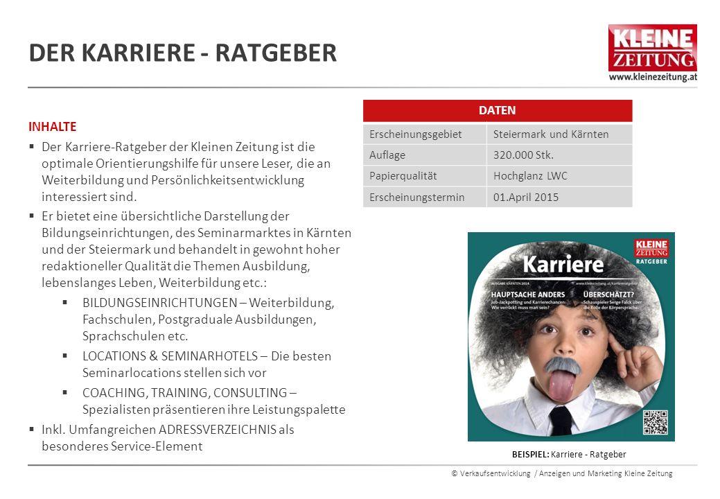 © Verkaufsentwicklung / Anzeigen und Marketing Kleine Zeitung INHALTE  Der Karriere-Ratgeber der Kleinen Zeitung ist die optimale Orientierungshilfe für unsere Leser, die an Weiterbildung und Persönlichkeitsentwicklung interessiert sind.