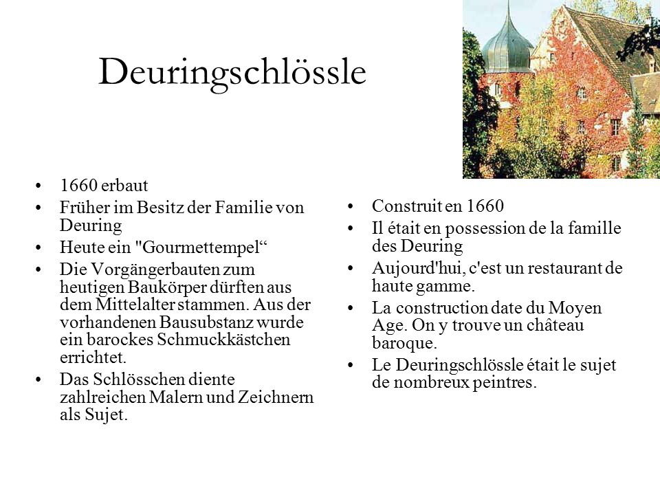 Deuringschlössle Construit en 1660 Il était en possession de la famille des Deuring Aujourd hui, c est un restaurant de haute gamme.