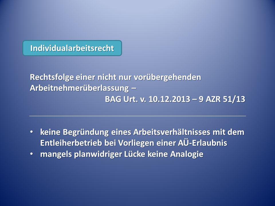 Rechtsfolge einer nicht nur vorübergehenden Arbeitnehmerüberlassung – BAG Urt. v. 10.12.2013 – 9 AZR 51/13 keine Begründung eines Arbeitsverhältnisses