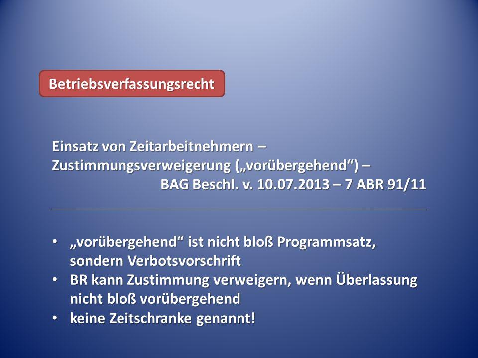 """Einsatz von Zeitarbeitnehmern – Zustimmungsverweigerung (""""vorübergehend"""") – BAG Beschl. v. 10.07.2013 – 7 ABR 91/11 """"vorübergehend"""" ist nicht bloß Pro"""