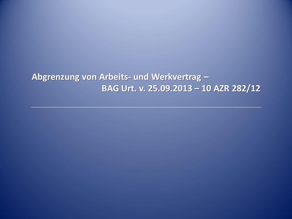 Abgrenzung von Arbeits- und Werkvertrag – BAG Urt. v. 25.09.2013 – 10 AZR 282/12