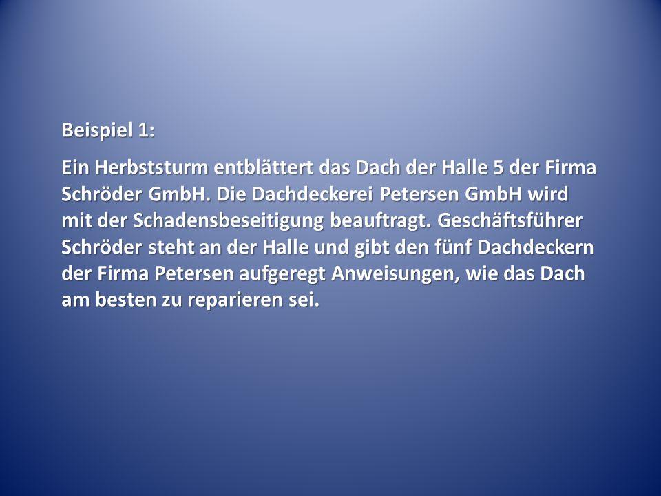 Beispiel 1: Ein Herbststurm entblättert das Dach der Halle 5 der Firma Schröder GmbH. Die Dachdeckerei Petersen GmbH wird mit der Schadensbeseitigung
