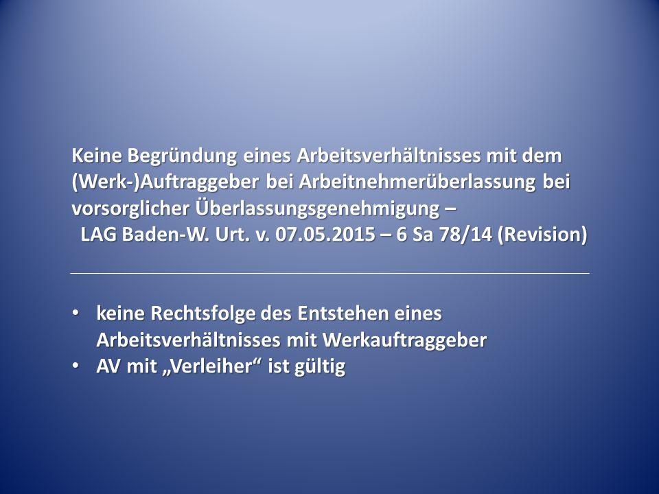 Keine Begründung eines Arbeitsverhältnisses mit dem (Werk-)Auftraggeber bei Arbeitnehmerüberlassung bei vorsorglicher Überlassungsgenehmigung – LAG Ba