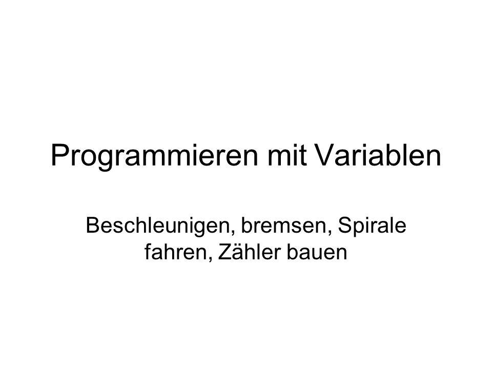 Programmieren mit Variablen Beschleunigen, bremsen, Spirale fahren, Zähler bauen