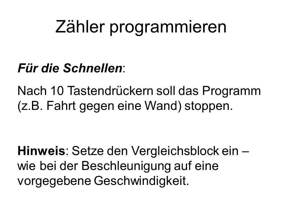 Zähler programmieren Für die Schnellen: Nach 10 Tastendrückern soll das Programm (z.B.