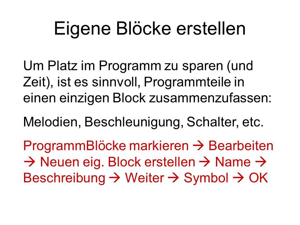 Eigene Blöcke erstellen Um Platz im Programm zu sparen (und Zeit), ist es sinnvoll, Programmteile in einen einzigen Block zusammenzufassen: Melodien, Beschleunigung, Schalter, etc.