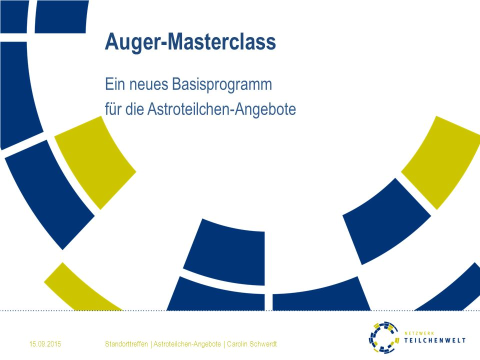 Auger-Masterclass Ein neues Basisprogramm für die Astroteilchen-Angebote 15.09.2015Standorttreffen | Astroteilchen-Angebote | Carolin Schwerdt