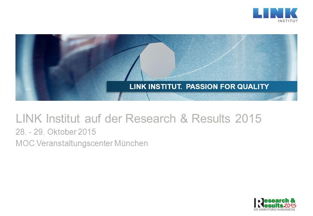 LINK Institut auf der Research & Results 2015 28. - 29. Oktober 2015 MOC Veranstaltungscenter München LINK INSTITUT. PASSION FOR QUALITY