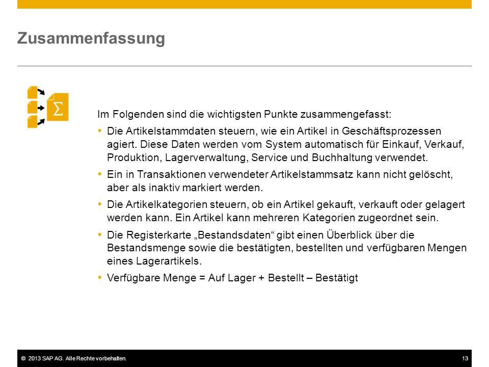 ©2013 SAP AG. Alle Rechte vorbehalten.13 Im Folgenden sind die wichtigsten Punkte zusammengefasst:  Die Artikelstammdaten steuern, wie ein Artikel in