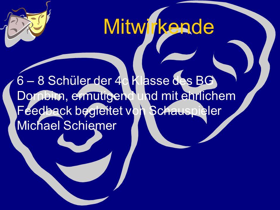 Mitwirkende 6 – 8 Schüler der 4c Klasse des BG Dornbirn, ermutigend und mit ehrlichem Feedback begleitet von Schauspieler Michael Schiemer