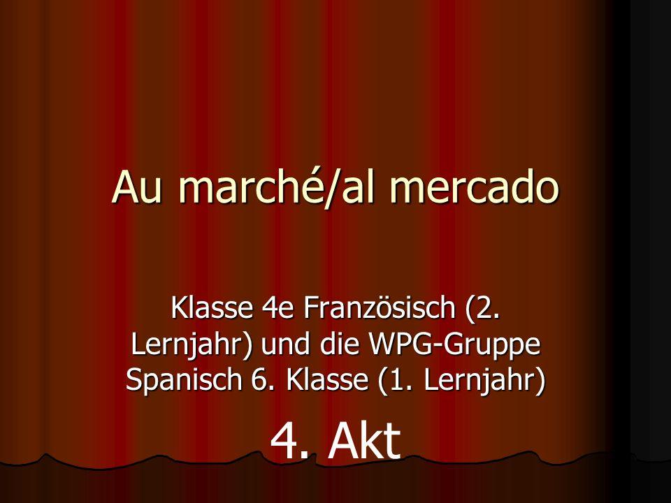 Au marché/al mercado Klasse 4e Französisch (2. Lernjahr) und die WPG-Gruppe Spanisch 6.