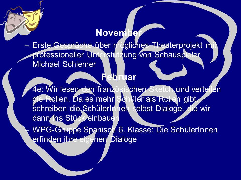 November –Erste Gespräche über mögliches Theaterprojekt mit professioneller Unterstützung von Schauspieler Michael Schiemer Februar –4e: Wir lesen den französischen Sketch und verteilen die Rollen.