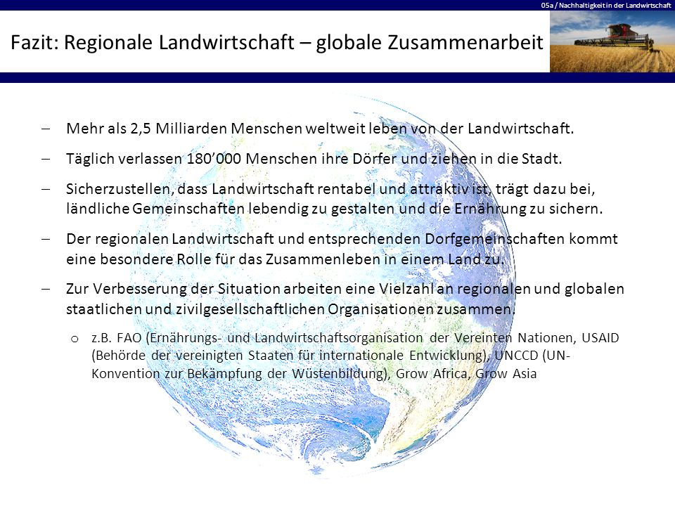 05a / Nachhaltigkeit in der Landwirtschaft Fazit: Regionale Landwirtschaft – globale Zusammenarbeit  Mehr als 2,5 Milliarden Menschen weltweit leben