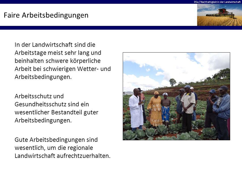 05a / Nachhaltigkeit in der Landwirtschaft Faire Arbeitsbedingungen In der Landwirtschaft sind die Arbeitstage meist sehr lang und beinhalten schwere