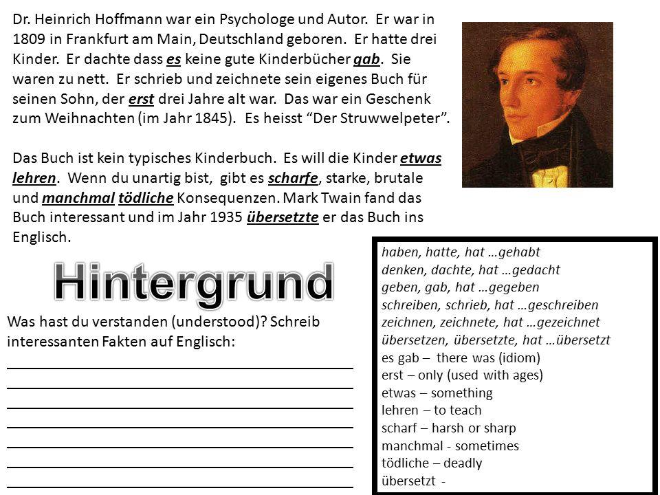 Dr. Heinrich Hoffmann war ein Psychologe und Autor. Er war in 1809 in Frankfurt am Main, Deutschland geboren. Er hatte drei Kinder. Er dachte dass es