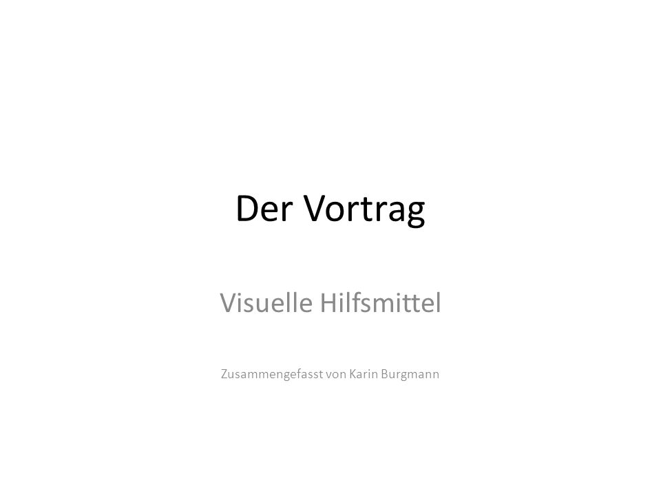 Der Vortrag Visuelle Hilfsmittel Zusammengefasst von Karin Burgmann