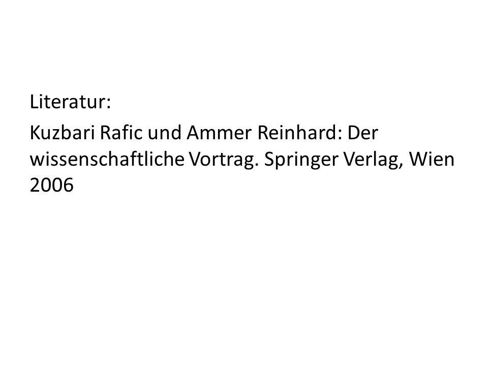 Literatur: Kuzbari Rafic und Ammer Reinhard: Der wissenschaftliche Vortrag. Springer Verlag, Wien 2006