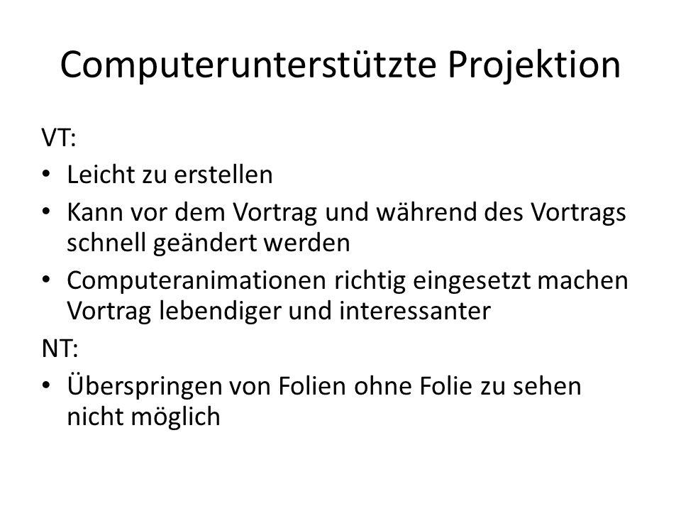 Computerunterstützte Projektion VT: Leicht zu erstellen Kann vor dem Vortrag und während des Vortrags schnell geändert werden Computeranimationen rich