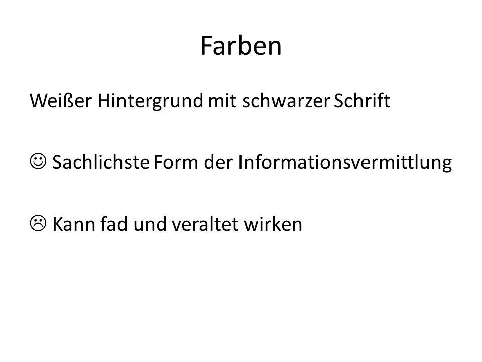 Farben Weißer Hintergrund mit schwarzer Schrift Sachlichste Form der Informationsvermittlung  Kann fad und veraltet wirken