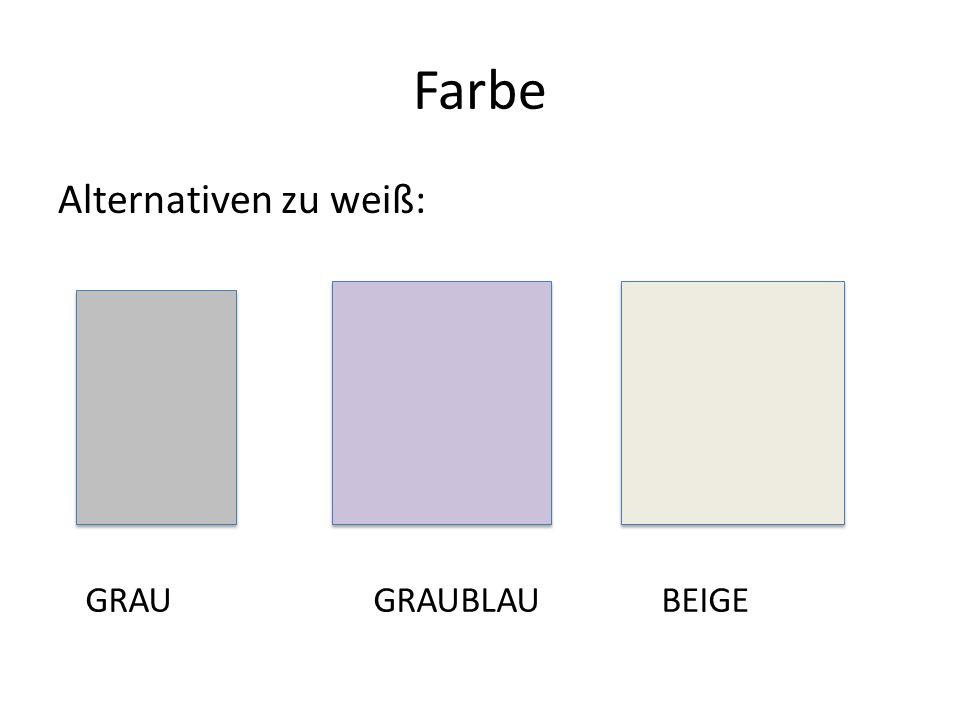 Farbe Alternativen zu weiß: GRAUGRAUBLAUBEIGE
